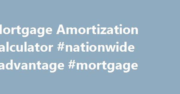Mortgage Amortization Calculator #nationwide #advantage #mortgage - amortization mortgage