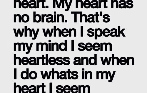 My Brain Has No Heart My Heart Has No Brain Quotes At Repinnednet