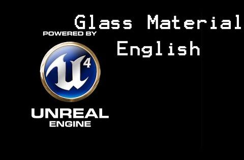 how to make glass material in unreal engine 4