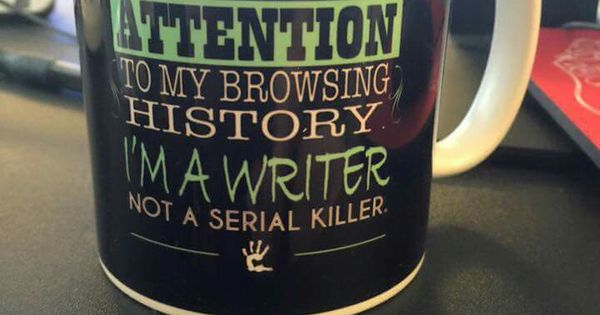 Mug: Pay no attention to my browsing history. I'm a writer