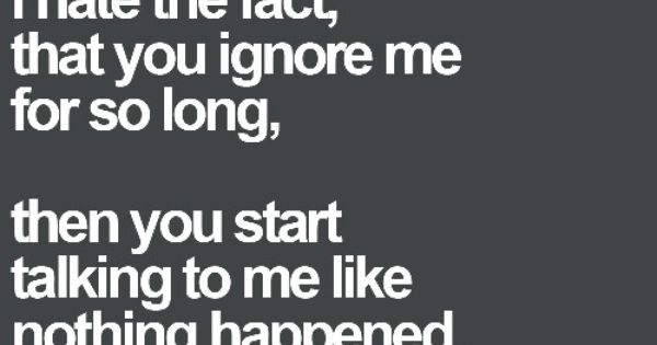 I Hate You Quotes I Like That: I Hate The Fact, That You Ignore Me For So Long