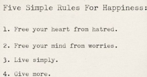 Five Simple Rules For Happiness: Quotes | via tumblr