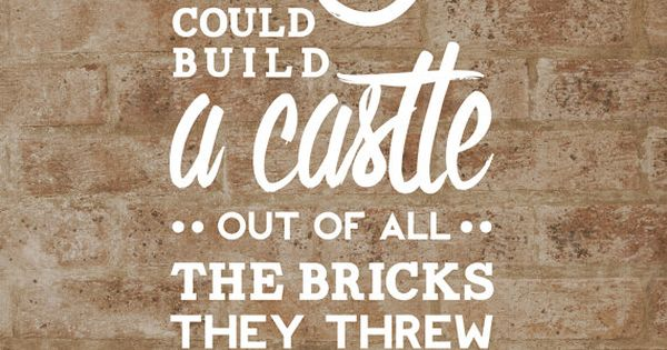 Baby, I could build a castle out of all the bricks they