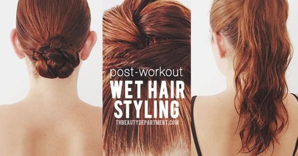 Post Workout Hair Wet Styling Post Workout Hair Hair Styles Workout Hairstyles