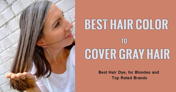 Best Hair Color Dye To Cover And Hide Gray Hair Hair Dye