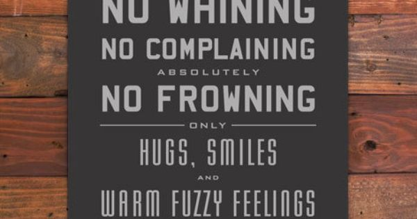 No Whining No Complaining Absolutely No Frowning Only Hugs
