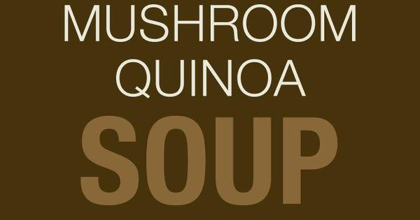 Quinoa soup, Mushroom quinoa and Easy vegan recipes on Pinterest