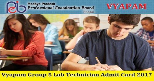 Vyapam Group 5 Lab Technician Admit Card 2017 Download Here Madhya Pradesh Professional Examination Board Mp Vyap Lab Technician Technician Examination Board