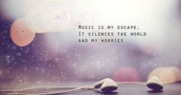 Music Quotes And Sayings Quotes Sayings About Music Escape Positive Life Inspirational Music Quotes Music Is My Escape Music Quotes Lyrics