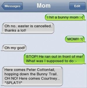 Easter Is Cancelled It S My Fault Funny Mom Texts Funny Text Messages Funny Texts From Parents