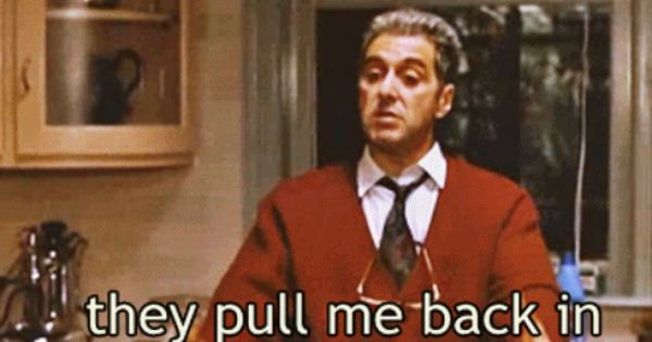 Al Pacino Godfather 3 Pull Me Back In Gif 490 282 The