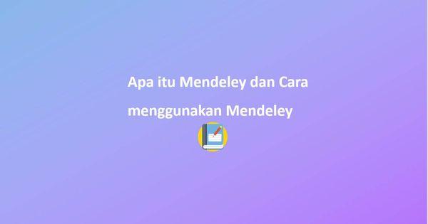 Apa Itu Mendeley Dan Cara Menggunakan Mendeley Daftar Pustaka Dan Sitasi Mahasiswa Pengetahuan Aplikasi