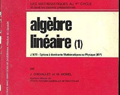 Algebre Lineaire Tome 1 Les Mathematiques Au 1er Cycle Et Dans Les Classes Preparatoires Collection Du Cours Algebre Lineaire Algebre Mecanique Quantique