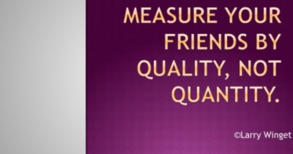 Quality Not Quantity Quote: Measure Your Friends By Quality, Not