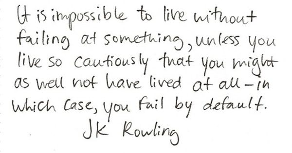 "In which case, you fail by default."" - JK Rowling"