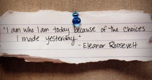 #today choices eleanorroosevelt