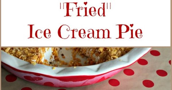 ... coconut cream pie ice cream cornflake fried ice cream fried ice fried