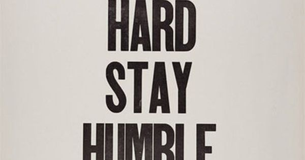 Work Hard Stay Humble! quotes work workhard humble humility lifequotes