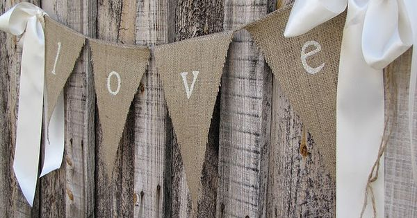 love burlap bunting wedding. LOVE THE RIBBONS at either end
