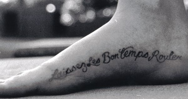 Next Tattoo Quot Let The Good Times Roll In Quot In Cajun French