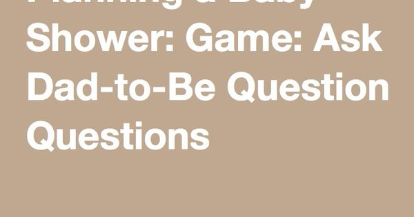 baby shower game ask dad to be questions neutral baby shower