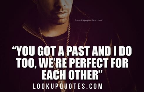 Each Other Is All We Got Quotes: You Got A Past And I Do Too, We're Perfect For Each Other
