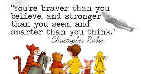 You're Braver Than You Believe, And Stronger Than You Seem