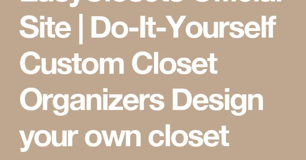 easyclosets official site do it yourself custom closet. Black Bedroom Furniture Sets. Home Design Ideas