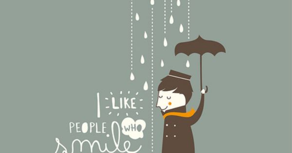 I like people who smile when it's raining. - it is inspiring