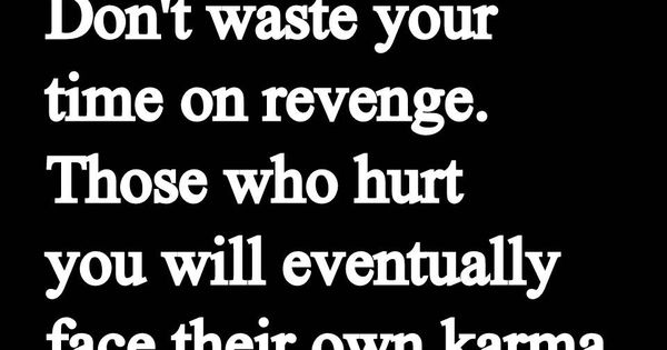 "You're better than ""revenge"". Revenge is so yesterday. Living well and doing"