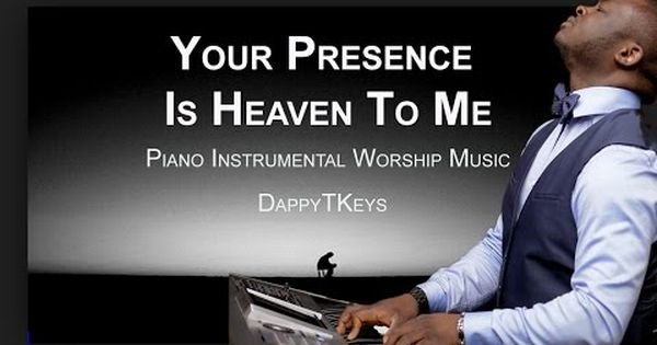 Your Presence Is Heaven To Me Over 1 Hour Of Piano Instrumental