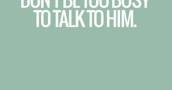 17 Best Too Busy Quotes On Pinterest: He Is Never Too Busy For You.. Don't Be Too Busy For Him