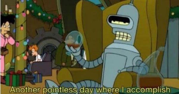 Once again, no one understands me like Bender.