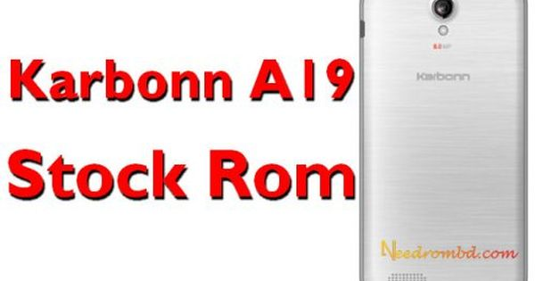 Karbonn A19 Official 100 Working Firmware Rom Firmware Rom