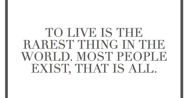 Quotes To Live Is The Rarest Thing In The World Most