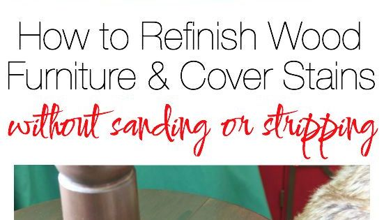 How To Refinish Wood Furniture And Cover Stains Without Sanding Or Stripping Stains Furniture