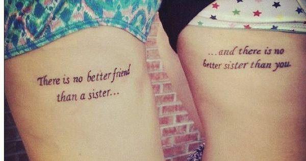"Sister tattoo ideas - ""there is no better friend than a sister"