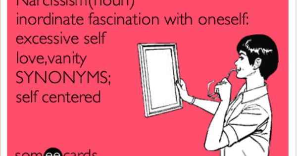 Today S News Entertainment Video Ecards And More At Someecards Someecards Com Self Centered People Narcissism Narcissistic Abuse