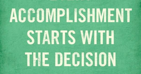 Every accomplishment starts with the decision to try. inspiration quote words