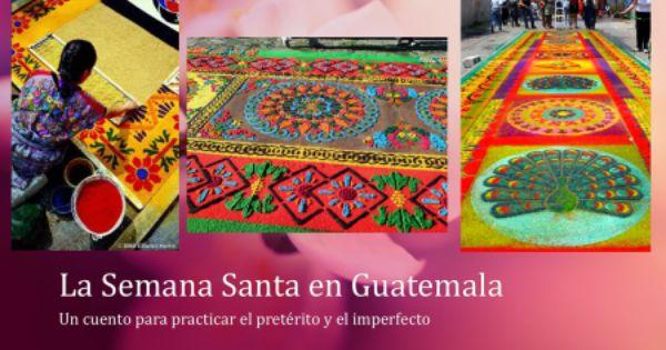 la semana santa en guatemala un cuento para practicar el pret rito y el imperfecto tprs free. Black Bedroom Furniture Sets. Home Design Ideas