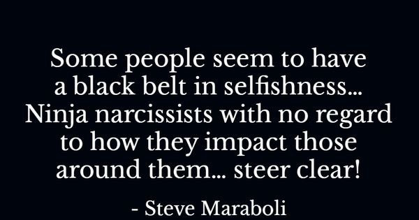 Some people seem to have a black belt in selfishness ...
