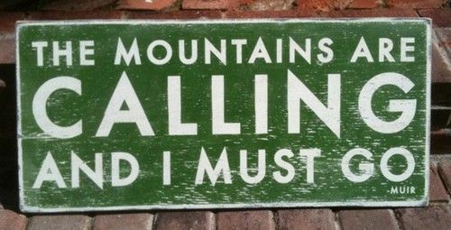 The Mountains are calling and I must go. Yeah, camping and hiking