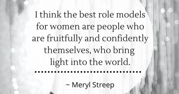 The Best Role Models For Women Are People Who Are