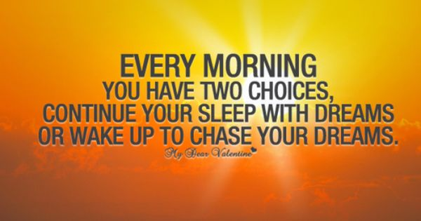Love Life Dreams If You Re Lucky Enough To Find Someone: Every Morning You Have Two Choices