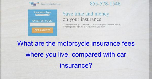 What Are The Motorcycle Insurance Fees Where You Live Compared With Car Insurance Life Insurance Policy Compare Quotes Best Insurance