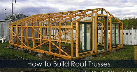 How To Build A Greenhouse How To Build Roof Trusses For