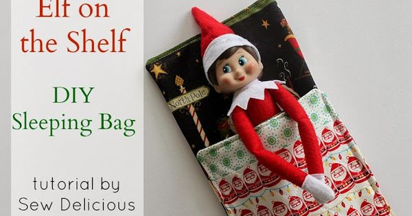 Sew delicious elf on the shelf sleeping bag tutorial for Elf shelf craft show