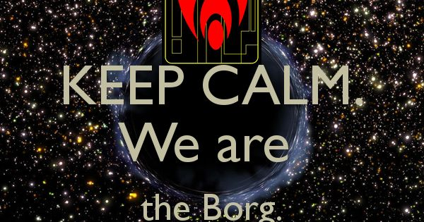 Keep calm we are the borg resistance is futile star - We are the borg quote ...