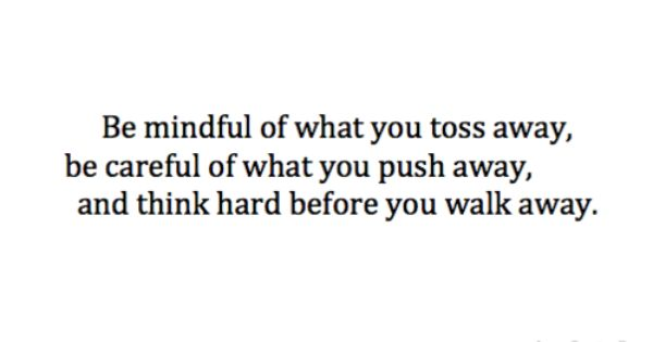 be mindful of what you toss away be careful of what you