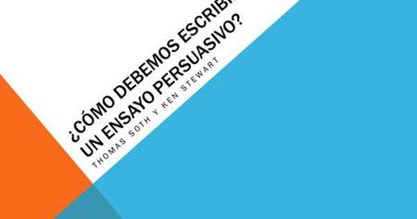 Como Debemos Escribir Un Ensayo Persuasivo Thomas Soth Y Ken